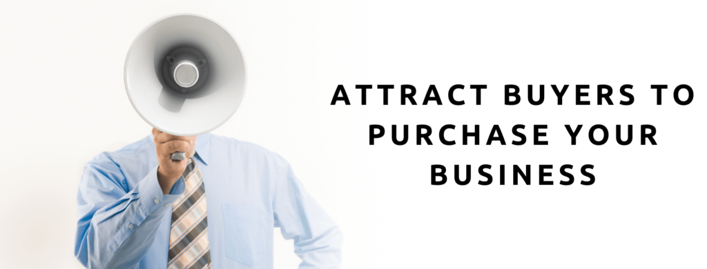 Attract buyers to purchase your business.