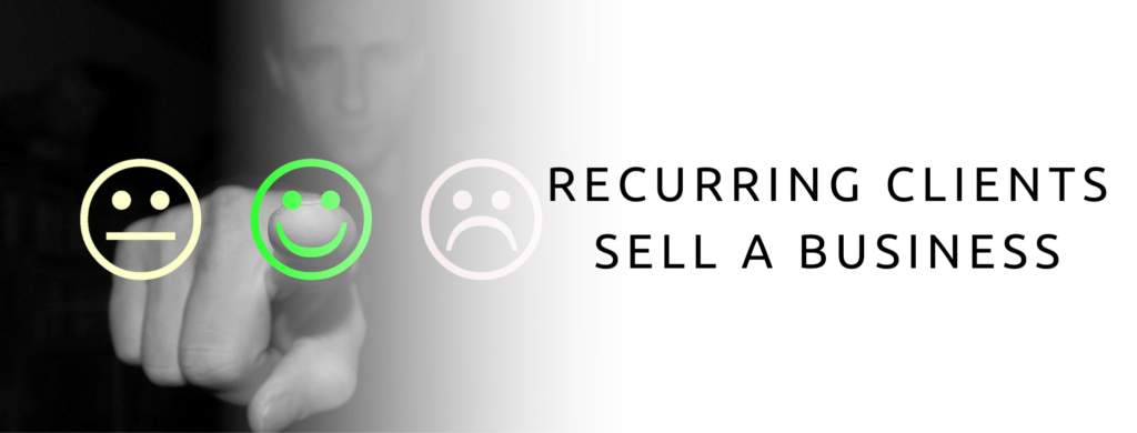 Recurring clients help to sell a business.
