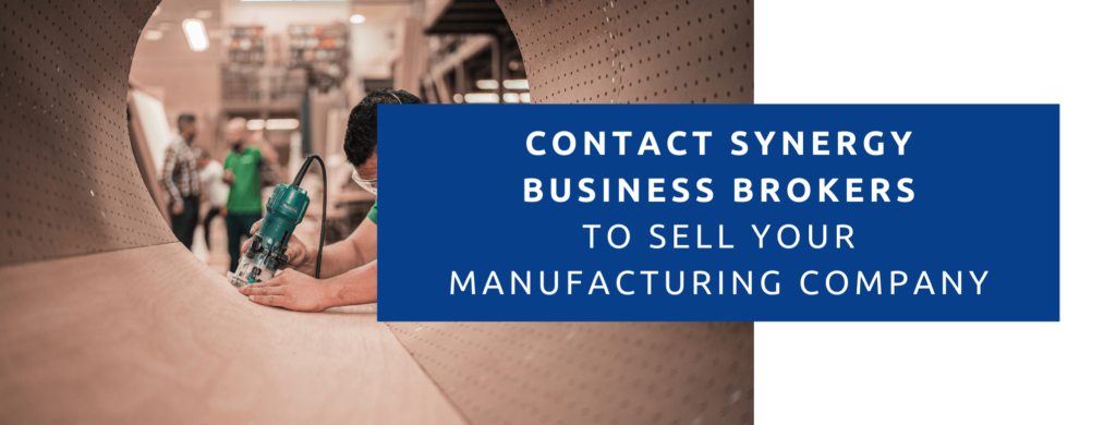 Contact synergy business brokers to sell my manufacturing company.