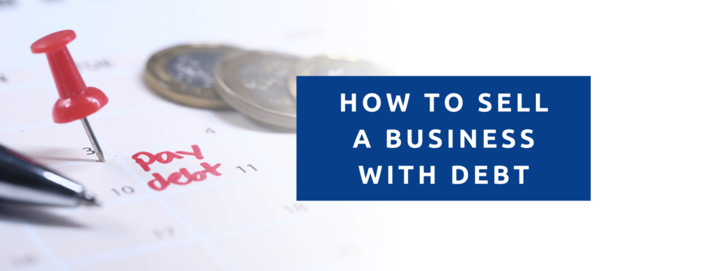How to sell a business that has debt.