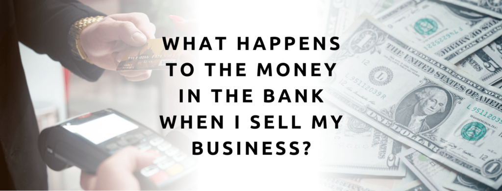 What Happens To The Money In The Bank When I Sell My Business?