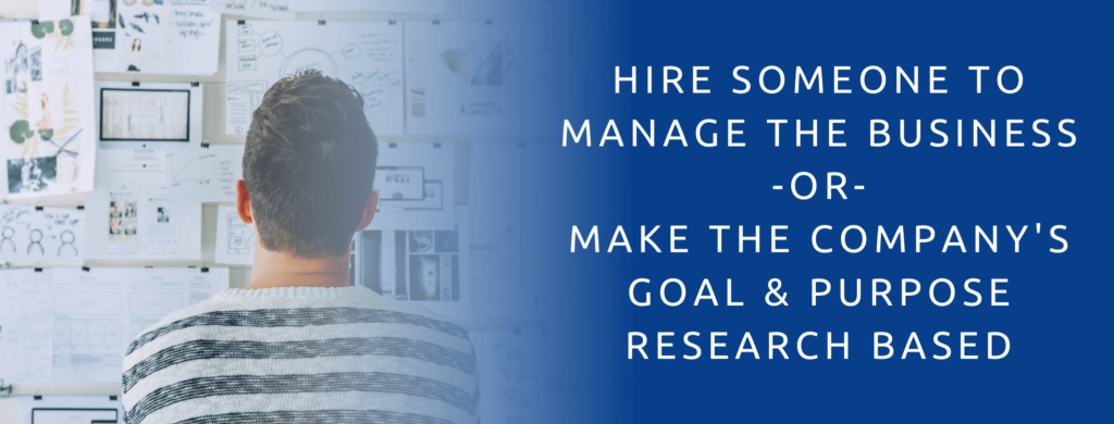 Hire Someone To Manage The Business Or Make The Company's Goal & Purpose Research Based