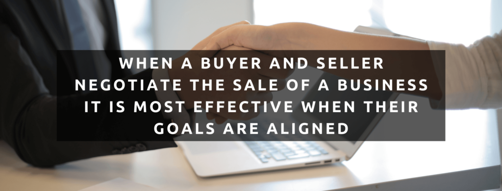 When a buyer and seller negotiate the sale of a business it is most effective when their goals are aligned.